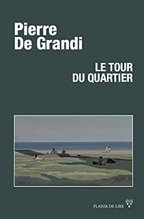 Le tour du quartier : roman, De Grandi, Pierre
