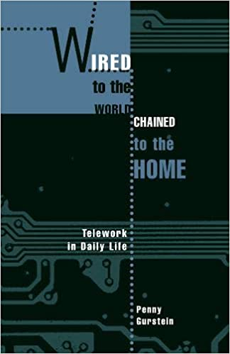 Wired to the World Chained to the Home Telework in Daily Life