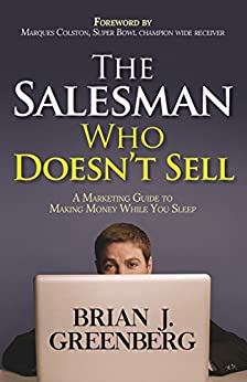 The Salesman Who Doesn't Sell: A Marketing Guide for Making Money While You Sleep by [Greenberg, Brian]