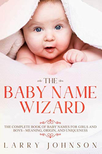 The Baby Name Wizard: The Complete Book of Baby Names for Girls and Boys - Meaning, Origin, and Uniqueness