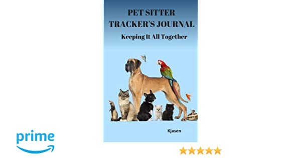 Pet Sitter Tracker's Journal: Keeping It All Together