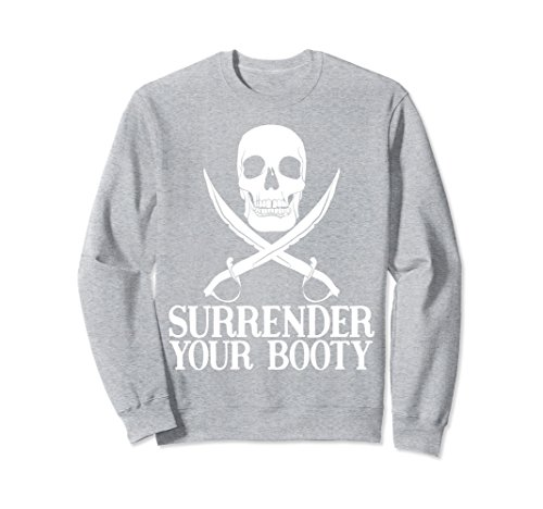 Unisex Surrender Your Booty Funny Pirate Costume Sweatshirt Small Heather Grey