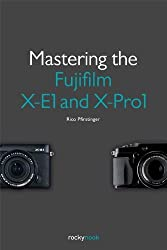 Mastering the Fujifilm X-E1 and X-Pro1 by Rico Pfirstinger (2013-10-14)
