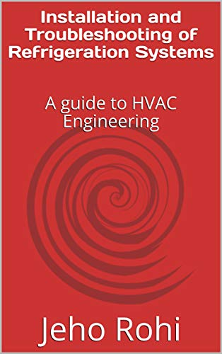 Installation and Troubleshooting of Refrigeration Systems: A guide to HVAC Engineering (123045 Book 1)