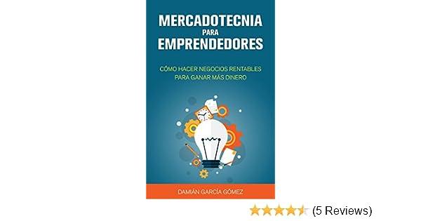 Amazon.com: Mercadotecnia para emprendedores: Cómo hacer negocios rentables para ganar más dinero (Spanish Edition) eBook: Damián García Gómez: Kindle Store