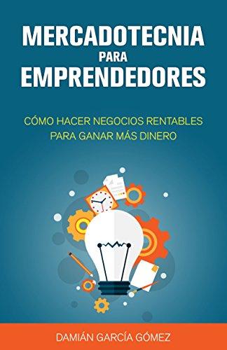 Resultado de imagen para â??Mercadotecnia para emprendedores: cómo hacer negocios rentables para ganar más dineroâ??, de Damián García Gómez