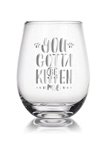 You gotta be kitten me 22 oz Stemless Wine Glass, novelty pet or cat lovers gift, Happy Valentine Gift, For Wife, Husband, Mom, Dad, Girlfriend, Boyfriend, Friend, Men, Women, Him or Her ... (Glasses Kitten)