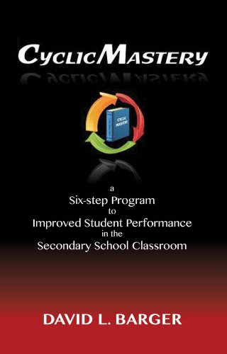 CyclicMastery:  a six-step program to improved student performance in the secondary classroom by [Barger, David ]