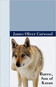 Book Baree, Son of Kazan by James Oliver Curwood (2009-04-12)