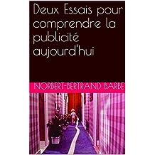 Deux Essais pour comprendre la publicité aujourd'hui (French Edition)