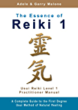 The Essence of Reiki 1 - Usui Reiki Level 1 Practitioner Manual: The complete guide to the Usui Method of Natural Healing - Level 1