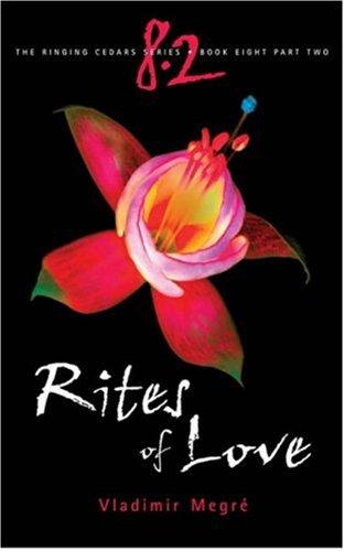 Ringing Cedars Series - Rites of Love (The Ringing Cedars, Book 8, Part 2)