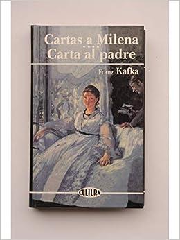 CARTAS A MILENA /CARTA AL PADRE: F. Kafka: 9788476729892 ...