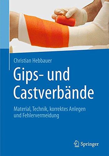 Gips- und Castverbände: Material, Technik, korrektes Anlegen und Fehlervermeidung