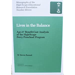 Lives in the Balance: Age-27 Benefit-Cost Analysis of the High/Scope Perry Preschool Program (Monographs of the High/Scope Educational Research Foundation) W. Steven Barnett and Lawrence J. Schweinhart