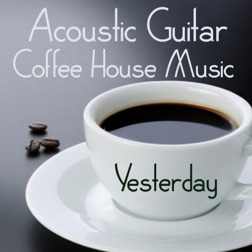 Acoustic Shop - Acoustic Guitar: Coffee House Music: Yesterday