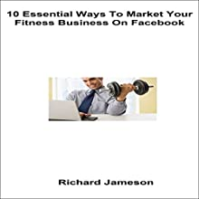 10 Essential Ways to Market Your Fitness Business on Facebook Audiobook by Richard Jameson Narrated by Chris Brown