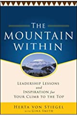 The Mountain Within:  Leadership Lessons and Inspiration for Your Climb to the Top Hardcover