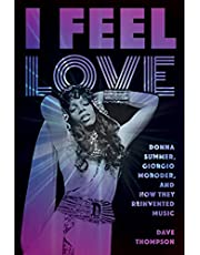 I Feel Love: Donna Summer, Giorgio Moroder, and How They Reinvented Music