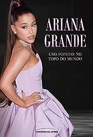 Ariana Grande: Uma popstar no topo do mundo
