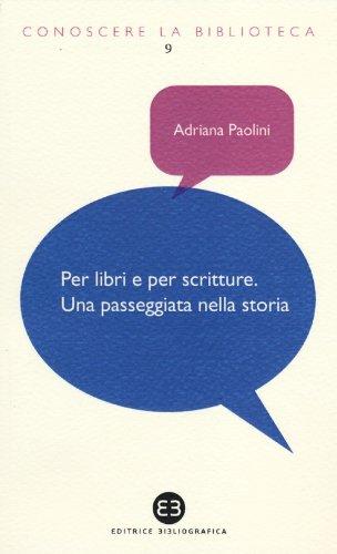 Per libri e per scritture. Una passeggiata nella storia Copertina flessibile – 8 nov 2012 Adriana Paolini Editrice Bibliografica 8870757250 Saggistica