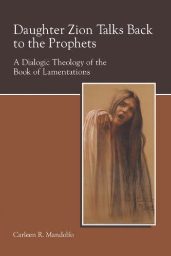 Daughter Zion Talks Back to the Prophets: A Dialogic Theology of the Book of Lamentations (Society of Biblical Literatur