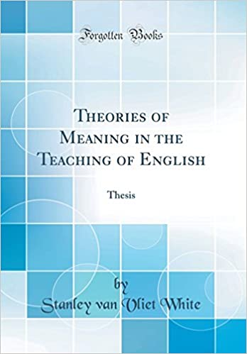 Theories Of Meaning In The Teaching Of English: Thesis (Classic Reprint):  White, Stanley Van Vliet: 9780365253006: Amazon.com: Books