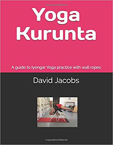 Yoga Kurunta: A guide to Iyengar Yoga practice with wall ...