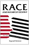 Race and Manifest Destiny: Origins of American Racial Anglo-Saxonism