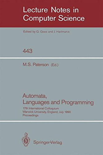 Automata, Languages and Programming: 17th International Colloquium, Warwick University, England, July 16-20, 1990, Proceedings (Lecture Notes in Computer Science) by Springer