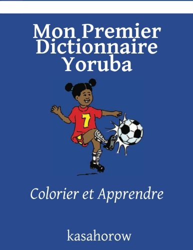 Mon Premier Dictionnaire Yoruba: Colorier et Apprendre (kasahorow Francais Yoruba) (French and Yoruba Edition) [kasahorow] (Tapa Blanda)