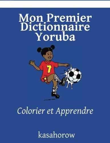 Mon Premier Dictionnaire Yoruba: Colorier et Apprendre (kasahorow Francais Yoruba) (French and Yoruba Edition) [kasahorow] (Tapa Blanda)