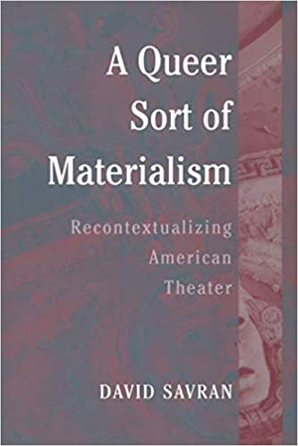A queer sort of materialism : recontextualizing American theater