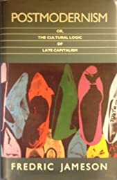 Postmodernism or the Cultural Logic of Late Capitalism