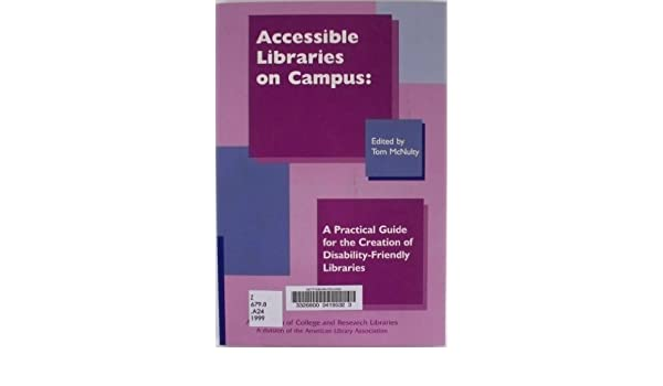 A Practical Guide for the Creation of Disability-Friendly Libraries Accessible Libraries on Campus