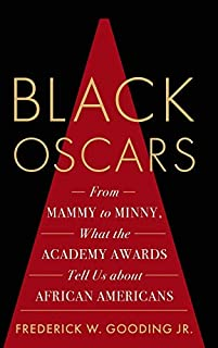Book Cover: Black Oscars: From Mammy to Minny, What the Academy Awards Tell Us about African Americans