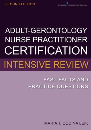 Adult-Gerontology Nurse Practitioner Certification Intensive Review: Fast Facts and Practice Questio - http://medicalbooks.filipinodoctors.org