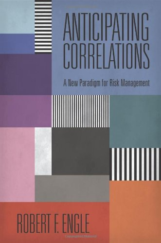 Anticipating Correlations: A New Paradigm for Risk Management (The Econometric and Tinbergen Institutes Lectures) pdf