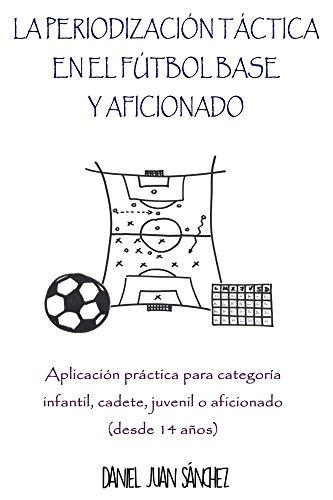 La Periodización Táctica en el Fútbol Base y Aficionado: Aplicación práctica para categoría infantil,
