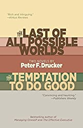 The Last of All Possible Worlds and The Temptation to Do Good: Two Novels by Peter F. Drucker