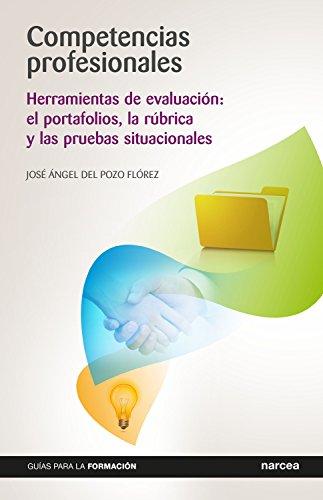 Competencias profesionales: Herramientas de evaluación: el portafolios, la rúbrica y las pruebas situacionales (Guías para la formación nº 9) (Spanish Edition)