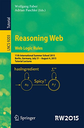 Download Reasoning Web. Web Logic Rules: 11th International Summer School 2015, Berlin, Germany, July 31- August 4, 2015, Tutorial Lectures. (Lecture Notes in Computer Science) Pdf