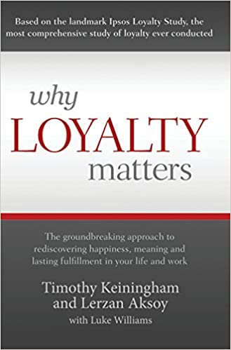 Why loyalty matters the groundbreaking approach to rediscovering why loyalty matters the groundbreaking approach to rediscovering happiness meaning and lasting fulfillment in your life and work timothy keiningham fandeluxe Gallery