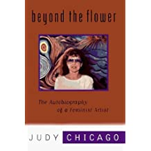 Beyond the Flower: The Autobiography of a Feminist Artist by Judy Chicago (1996-03-01)