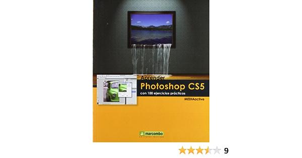 Aprender Photoshop Cs5 Con 100 Ejercicios Prácticos Aprender Con 100 Ejercicios Prácticos Spanish Edition Mediaactive 9788426716828 Books