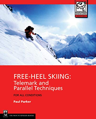 Free-Heel Skiing: Telemark and Parallel Techniques for All Conditions, 3rd Edition (Mountaineers Outdoor Expert) (Best Expert All Mountain Skis)