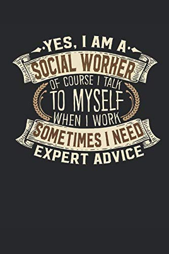 Yes, I am A Social Worker Of Course I Talk To Myself When I Work Sometimes I Need Expert Advice: Notebook | Social Worker Journal | Handlettering | ... Books I  Journals I Social Worker Gifts