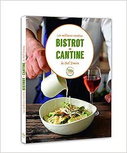 Amazon Fr Les Meilleures Recettes Bistrot Cantine De Chef Damien