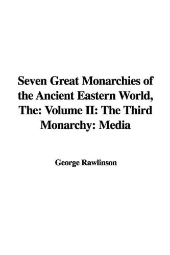 Download The Seven Great Monarchies of the Ancient Eastern Worldt: He Third Monarchy: Media ebook