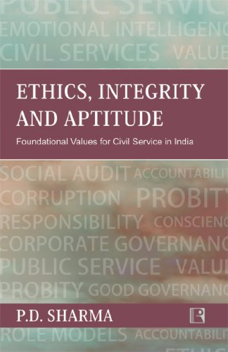Ethics, Integrity and Aptitude: Foundational Values for Civil Service in India (Aptitude And Foundational Values For Civil Service)